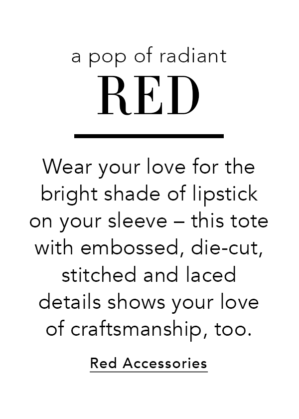 A Pop of Radiant Red - Wear your love for the bright shade of lipstick on your sleeve - this tote with embossed, die-cut, stitched and laced details shows your love of craftsmanship, too. - Red Accessories